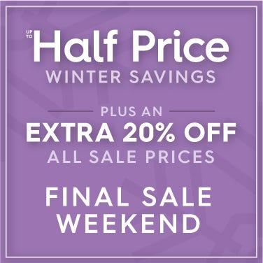 Up to half price Winter Savings PLUS an extra 20% off all sale price