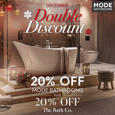 December Double Discount 20% off all Mode Bathrooms PLUS 20% off The Bath co.
