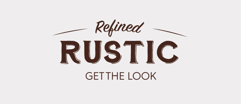 Get the look: Refined Rustic