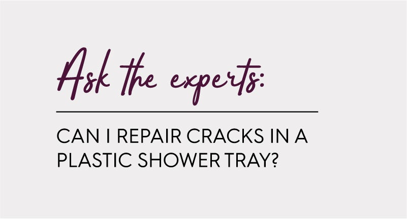 Ask the experts: Can I repair cracks in a plastic shower tray?