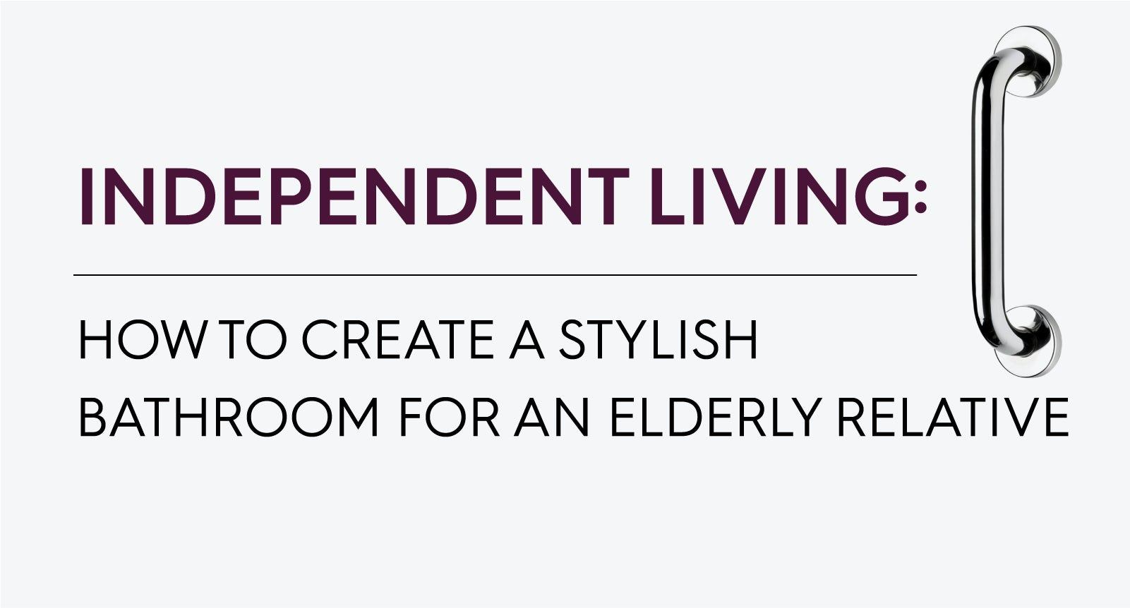 Independent Living: How to create a stylish bathroom for an elderly relative